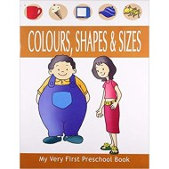 Colours, Shapes & Sizes - My Very First Preschool Book by Pegasus Team