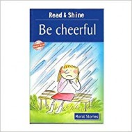 Be Cheerful - Read & Shine (Read and Shine: Moral Readers) by Pegasus Team